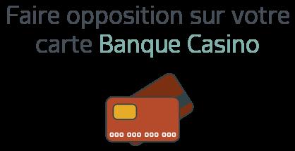opposition carte banque casino