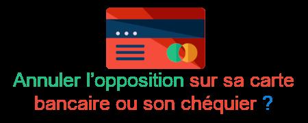 annuler opposition carte chéquier